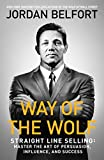 Way of the Wolf: Straight line selling: Master the art of persuasion, influence, and...