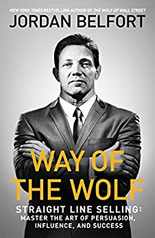 Way of the Wolf: Straight line selling: Master the art of persuasion, influence, and success (English Edition) de [Jordan Belfort]