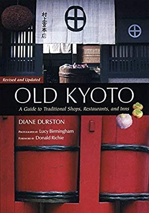 Old Kyoto: A Guide To Traditional Shops, Restaurants, And Inns by Donald Richie (29-Jun-2005) Paperback