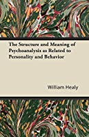 The Structure and Meaning of Psychoanalysis as Related to Personality and Behavior