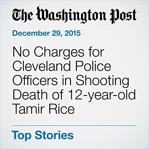 No Charges for Cleveland Police Officers in Shooting Death of 12-year-old Tamir Rice cover art