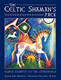 The Celtic Shaman's Pack: Guided Journeys to the Otherworld (Books & Cards)