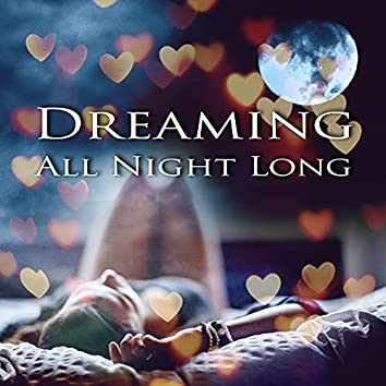 Dreaming All Night Long - Piano Music to Sleep and Dream, Calming Piano Music for Relaxation and Stress Relief, Finest Chill Out & Lounge Music, Magic Touch of Music  for Soothing Sleep