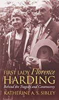 First Lady Florence Harding: Behind the Tragedy and Controversy (Modern First Ladies)