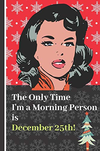 The Only Time I'm a Morning Person is December 25th!: Sarcastic Woman Christmas Quote Notebook: (Each Entry is Narrow Lined and Includes Blank To-Do List/Appointment Boxes to Keep You on Track)