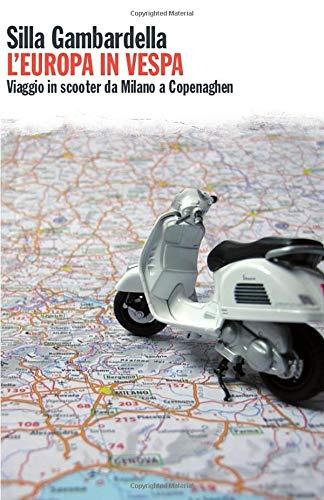 L'Europa in Vespa: Viaggio in scooter da Milano a Copenaghen (e ritorno)