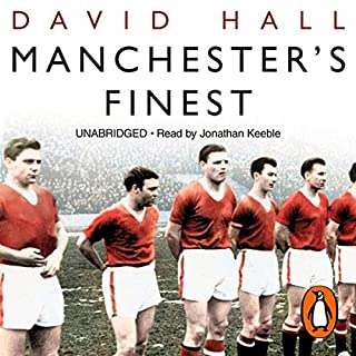 Manchester's Finest                   By:                                                                                                                                 David Hall                               Narrated by:                                                                                                                                 Jonathan Keeble                      Length: 10 hrs and 51 mins     13 ratings     Overall 4.2
