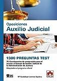 1300 preguntas Test. Oposiciones Auxilio Judicial: 26 Cuestionarios de preparación para el acceso al Cuerpo de Auxilio Judicial de la Administración ... Adaptados al programa oficial (MONOGRAFÍA)