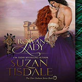 Rowan's Lady     Clan Graham, Book 1              By:                                                                                                                                 Suzan Tisdale                               Narrated by:                                                                                                                                 Brad Wills                      Length: 13 hrs and 47 mins     810 ratings     Overall 4.2