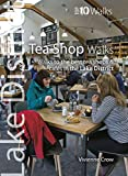 Tea Shop Walks: Walks to the best tea shops and cafes in the Lake District (Lake District : Top 10 Walks)
