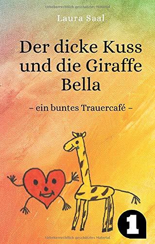 Der dicke Kuss und die Giraffe Bella: ein buntes Trauercafé