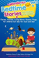 Wonderful bedtime stories for Children and Toddlers 2: Adventures, Fairies, Animals, Loving Moms, Queens, Kings, Frogs and Short Fables. (1)