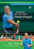 Developing High Performance Tennis Players: A guide for coaches, players, parents and anyone who wants to know what it takes to be the best - Edgar Giffenig