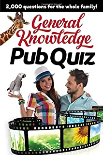 General Knowledge Pub Quiz: 2000 questions for the whole family