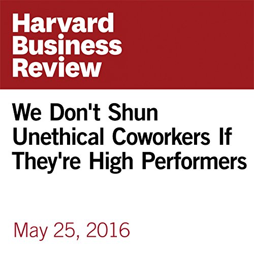 We Don't Shun Unethical Coworkers If They're High Performers copertina