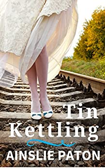 Tin Kettling: One family, three generations, three marriages (Real Love Book 1) by [Ainslie Paton]