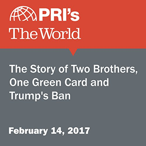 The Story of Two Brothers, One Green Card and Trump's Ban audiobook cover art