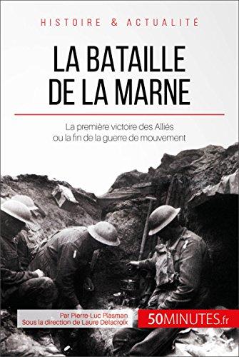 La bataille de la Marne: La première victoire des Alliés ou la fin de la guerre de mouvement (Grandes Batailles t. 10)