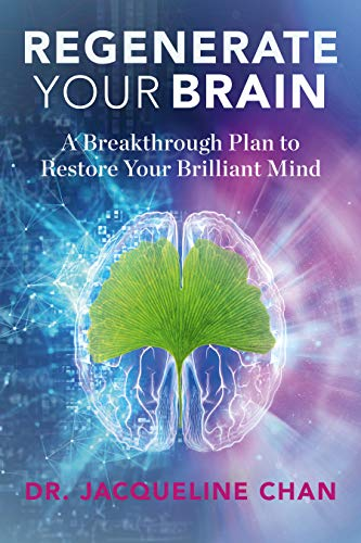Regenerate Your Brain: A Breakthrough Plan To Restore Your Brilliant Mind by [Dr. Jacqueline Chan]