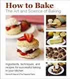 How to Bake: The Art and Science of Baking...