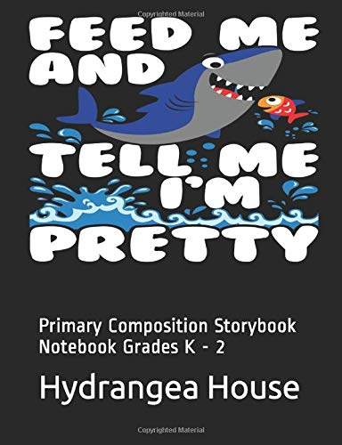 Feed Me And Tell Me I'm Pretty: Primary Composition Storybook Notebook Grades K - 2
