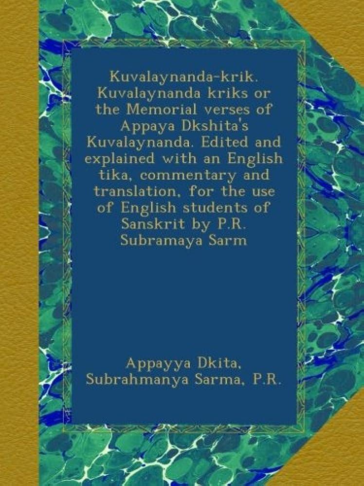 心のこもった展示会トランジスタKuvalaynanda-krik. Kuvalaynanda kriks or the Memorial verses of Appaya Dkshita's Kuvalaynanda. Edited and explained with an English tika, commentary and translation, for the use of English students of Sanskrit by P.R. Subramaya Sarm