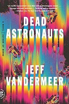Dead Astronauts: A Novel (Borne Book 2) by [Jeff VanderMeer]