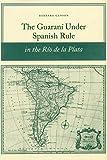 The Guaraní under Spanish Rule in the Río de la Plata