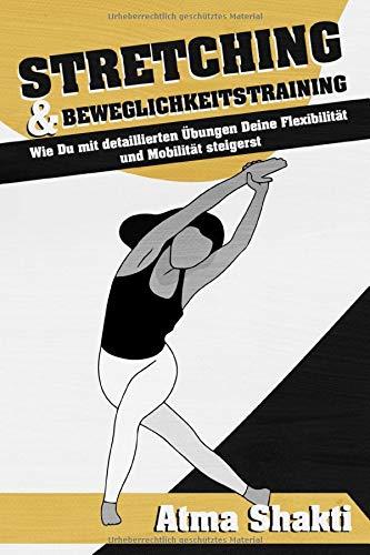 Stretching & Beweglichkeitstraining: Wie Du mit detaillierten Übungen Deine Flexibilität und Mobilität steigerst