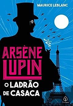 Arsene Lupin, o ladrão de casaca (Clássicos da literatura mundial) por [Maurice Leblanc, Luciene Ribeiro dos Santos]