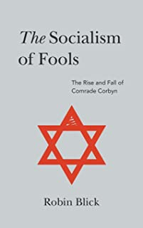 The Socialism of Fools (Part I): The Rise and Fall of Comrade Corbyn