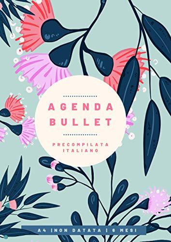 Agenda Bullet Precompilata Italiano: Journal Planner Non Datato 6 Mesi da Compilare