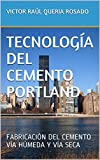 TECNOLOGÍA DEL CEMENTO PORTLAND: FABRICACIÓN DEL CEMENTO VÍA HÚMEDA Y VÍA SECA