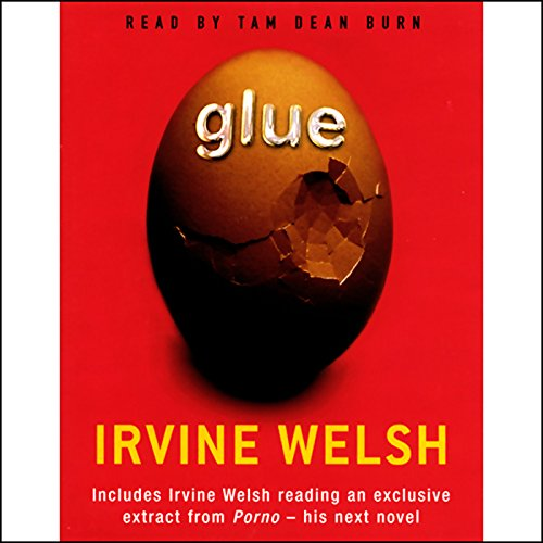 Glue                   By:                                                                                                                                 Irvine Welsh                               Narrated by:                                                                                                                                 Tam Dean Burn                      Length: 5 hrs and 41 mins     29 ratings     Overall 3.4