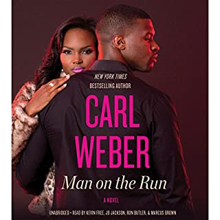 Man on the Run                   Written by:                                                                                                                                 Carl Weber                               Narrated by:                                                                                                                                 Kevin Free,                                                                                        JD Jackson,                                                                                        Ron Butler,                   and others                 Length: 8 hrs and 24 mins     Not rated yet     Overall 0.0