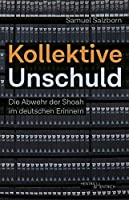Kollektive Unschuld: Die Abwehr der Shoah im deutschen Erinnern