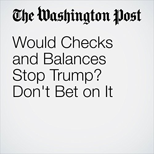 Would Checks and Balances Stop Trump? Don't Bet on It audiobook cover art