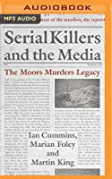 Serial Killers and the Media: The Moors Murders Legacy