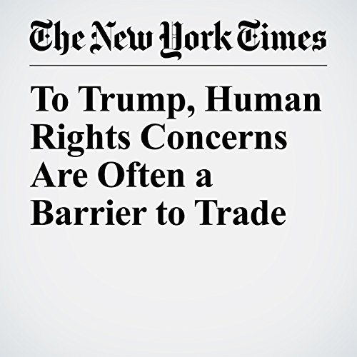 To Trump, Human Rights Concerns Are Often a Barrier to Trade copertina