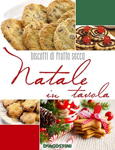 Natale in tavola. Biscotti di frutta secca (Il Natale in tavola Vol. 5)