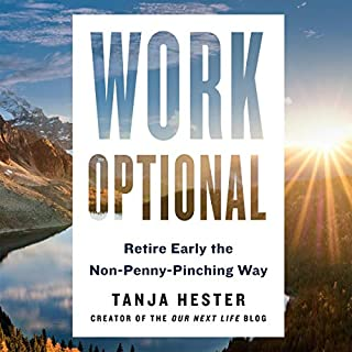 Work Optional     Retire Early the Non-Penny-Pinching Way              By:                                                                                                                                 Tanja Hester                               Narrated by:                                                                                                                                 Tanja Hester                      Length: 6 hrs and 53 mins     60 ratings     Overall 4.6