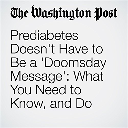 Prediabetes Doesn't Have to Be a 'Doomsday Message': What You Need to Know, and Do cover art