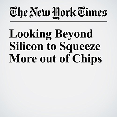 Looking Beyond Silicon to Squeeze More out of Chips                   By:                                                                                                                                 John Markoff                               Narrated by:                                                                                                                                 Keith Sellon-Wright                      Length: 7 mins     Not rated yet     Overall 0.0