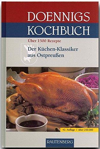 Doennigs KOCHBUCH - Das ostpreußische Familien-Kochbuch - Der Küchen-Klassiker aus OSTPREUSSEN mit über 1500 Rezepten - RAUTENBERG Verlag: Das ... aus Ostpreußen. Über 1500 Rezepte