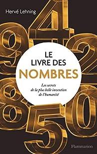 Le livre des nombres : Les secrets de la plus belle invention de l'humanité par Hervé Lehning