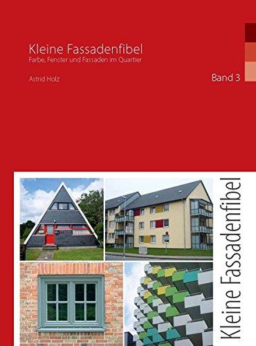 Kleine Fassadenfibel - Band 3: Farbe, Fenster und Fassaden im Quartier
