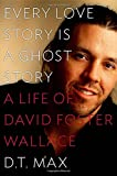 Image of Every Love Story Is a Ghost Story: A Life of David Foster Wallace