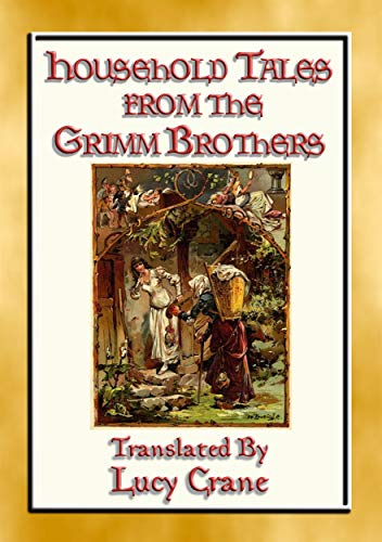 HOUSEHOLD TALES FROM THE GRIMM BROTHERS - 52 Richly Illustrated Fairy Tales (English Edition)
