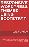 Responsive Wordpress Themes using Bootstrap by Sunny Chanday (English Edition)