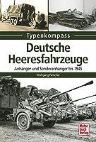 Deutsche Heeresfahrzeuge: Anhaenger und Sonderanhaenger bis 1945